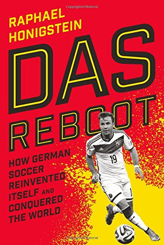 Das Reboot: How German Soccer Reinvented Itself and Conquered the World