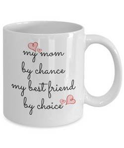 Coffee Mug For Mom - My Mom by Chance My Best Friend By Choice, 11 oz Cup