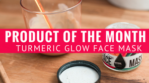 Product Of the Month - Turmeric Glow Face Mask