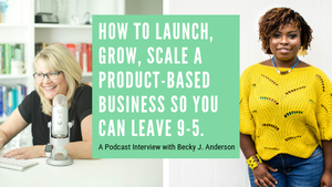 How To Launch, Grow, Scale A Product-Based Business So You Can Leave 9-5