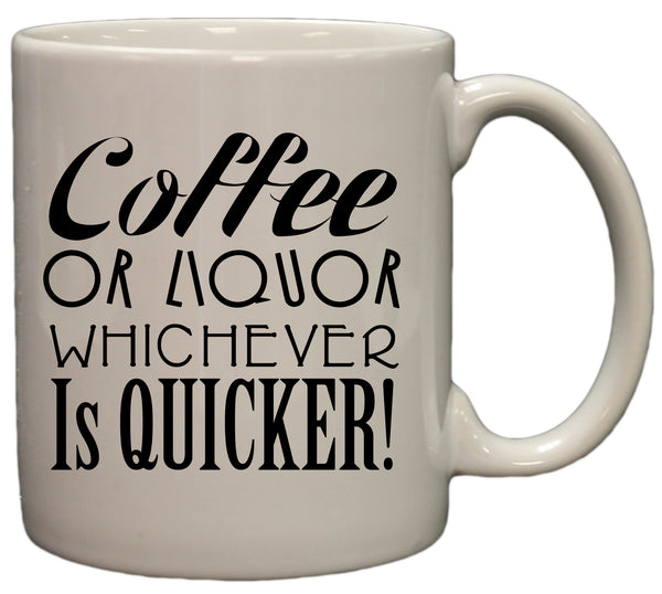 """Coffee Or Liquor Whichever Is Quicker!"" Funny 11oz. Coffee Mug"