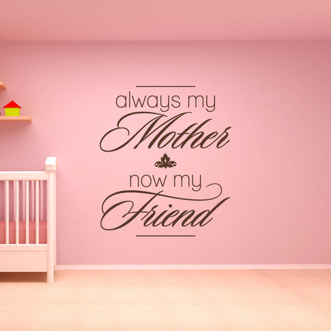 Always my Mother, Now my Friend Wall Decal quote