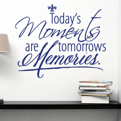 Today's Moments are Tomorrows Memories Wall Decal quote