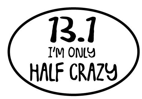 13.1 Only Half Crazy Oval Decal