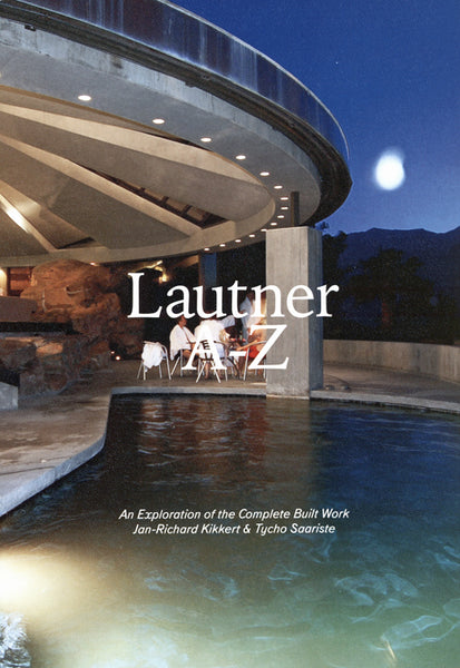 Lautner A-z. An Exploration Of The Complete Built Work