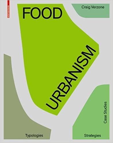 Food Urbanism: Typologies, Strategies, Case Studies