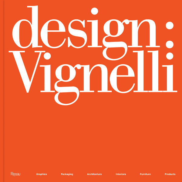 Design: Vignelli: Graphics, Packaging, Architecture, Interiors, Furniture, Products