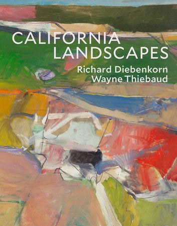 California Landscapes: Richard Diebenkorn / Wayne Thiebaud