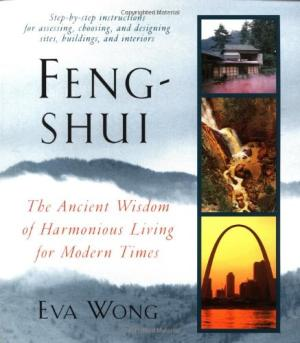 Feng-Shui  The Ancient Wisdom of Harmonious Living for Modern Times