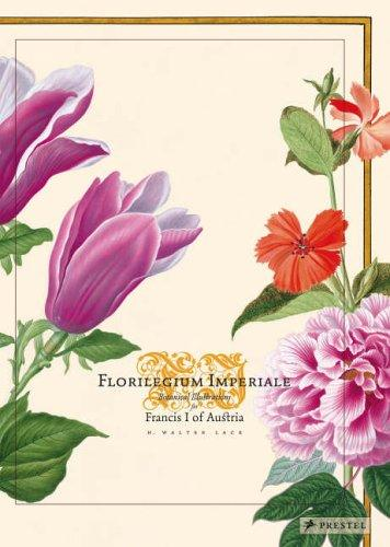 Florilegium Imperiale: Botanical Illustrations for Francis I of Austria