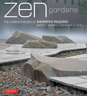 Zen Gardens  The Complete Works OF SHUNMYO MASUNO