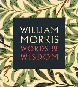 William Morris: Words & Wisdom
