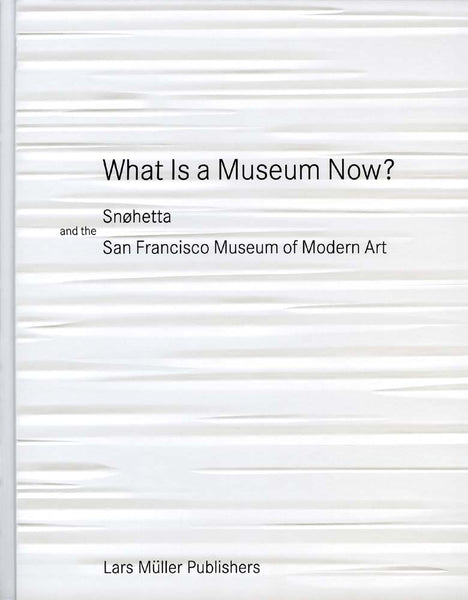 What is a Museum Now? Snøhetta and the San Francisco Museum of Modern Art