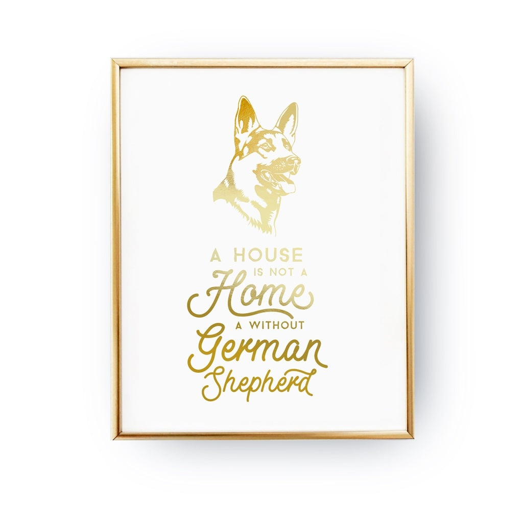 A House Is Not A Home Without A German Shepherd, Poster
