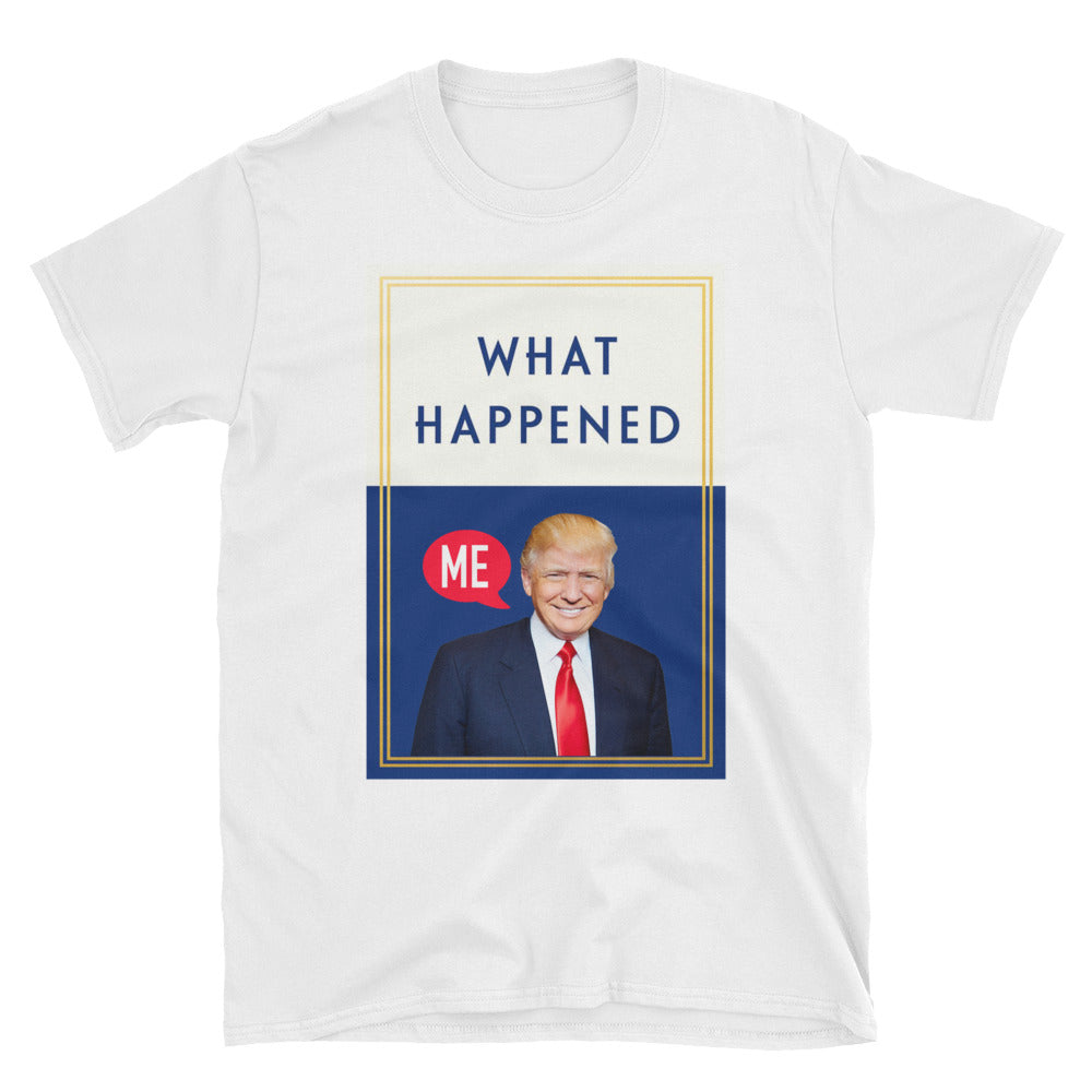 What Happened Donald Trump Mens T Shirt
