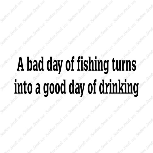 Bad Fishing Good Drinking