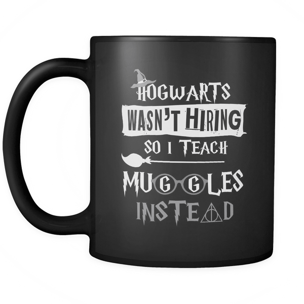 Hogwarts Wasn't Hiring So I Teach Muggles Instead Mug - Funny Teacher Magical Coffee Cup Drinkware teelaunch