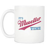 It's Mueller Time Mug - Support Justice Against Corruption Trump Coffee Cup Drinkware teelaunch