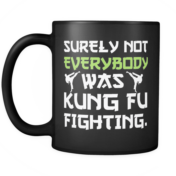 Surely Not Everybody Was Kung Fu Fighting Mug - Funny Sarcastic Martial Arts Music Coffee Cup Drinkware teelaunch