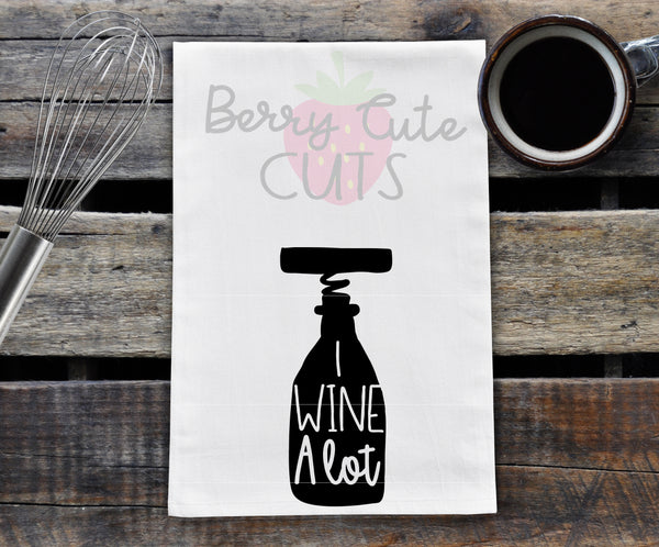 Wine A lot Tea Towel Design Cut File