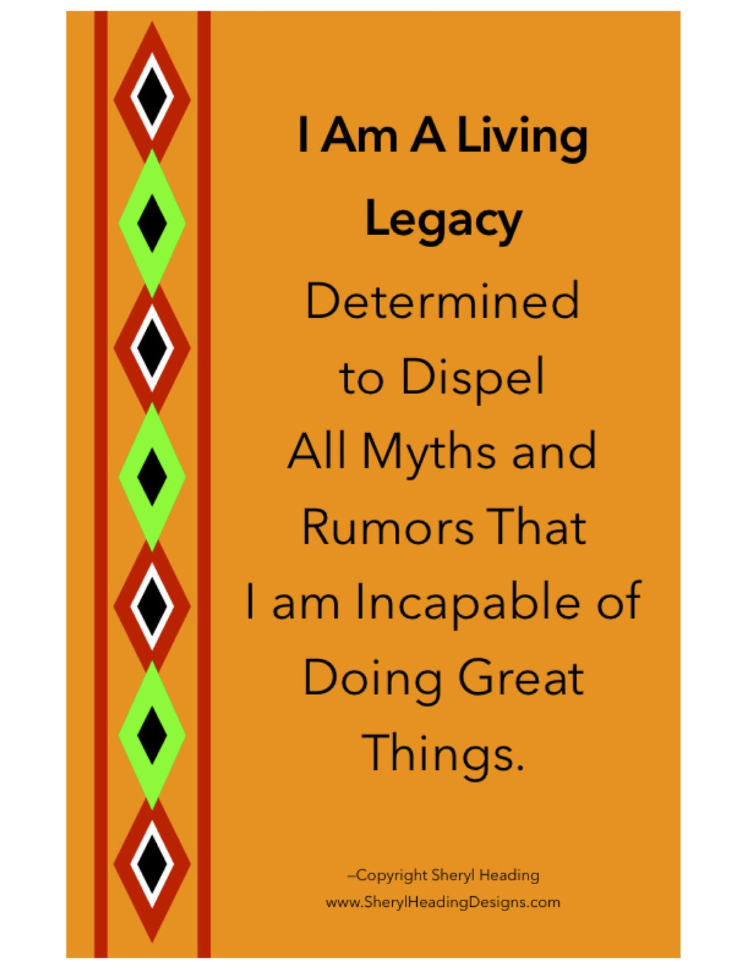 I Am A Loving Legacy Determined to Dispel All Myths and Rumors... Poster - Sheryl Heading Designs