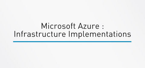 Microsoft Azure : Infrastructure Implementations
