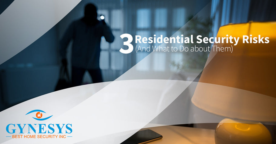 3 Residential Security Risks (And What to Do about Them)