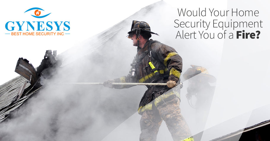 Would Your Home Security Equipment Alert You of a Fire?