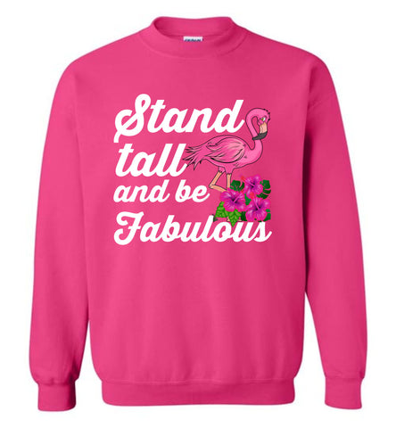 Flamingo Stand Tall and Be Fabulous Sweatshirt