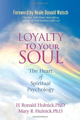 Ronald Hulnick-Loyalty To Your Soul: The Heart of Spiritual Psychology