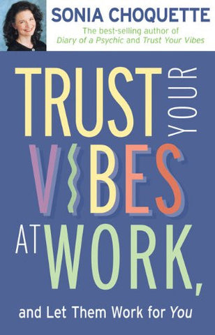 Sonia Choquette-Trust your vibes at work