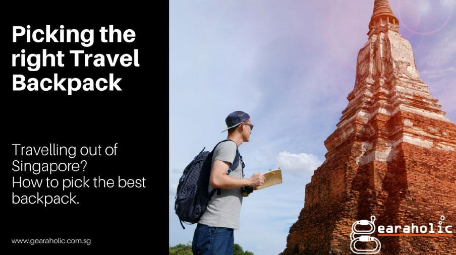 Travelling out of Singapore? How to pick the best backpack
