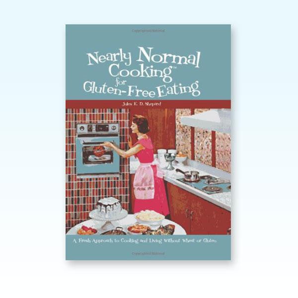 Nearly Normal Cooking for Gluten Free Eating cookbook (electronic eBook)