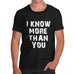 Mens I Know More Than You  Funny T-Shirt