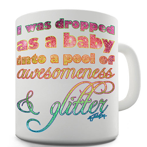Dropped As A Baby Into Glitter Novelty Mug