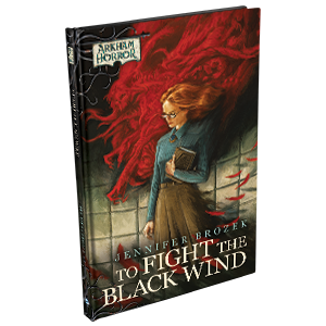 To Fight the Black Wind, an Arkham Horror Novella