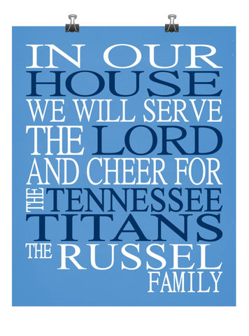 In Our House We Will Serve The Lord And Cheer for The Tennessee Titans Personalized Christian Print - sports art - multiple sizes