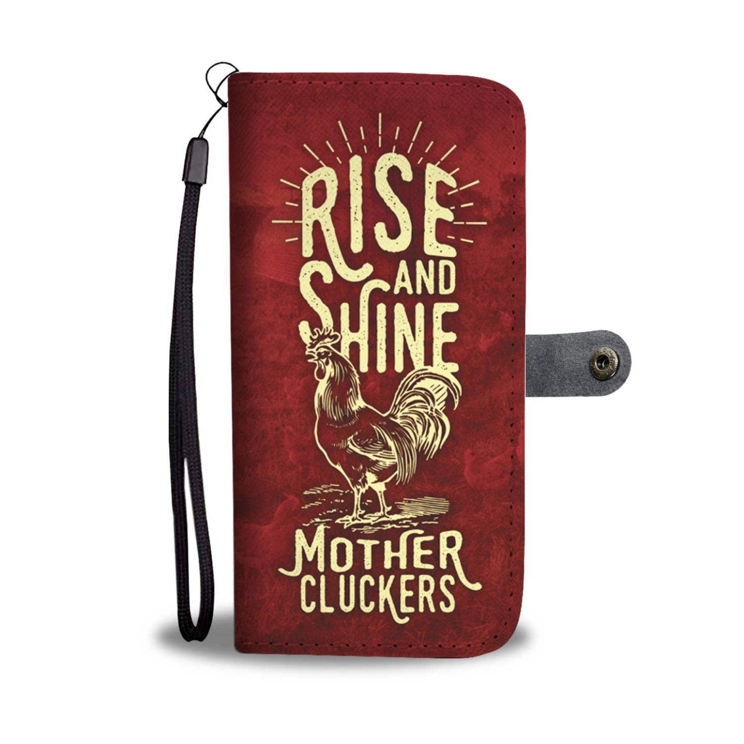 Rise And Shine Mother Cluckers Wallet Phone Case