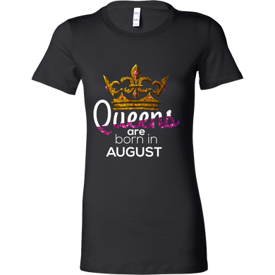 Queens Are Born in August Birthday B-day Gift Bella T-shirt