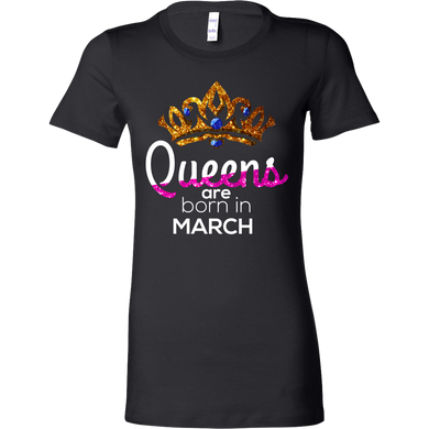 Queens Are Born in March in pink Birthday B-day Bella Shirt