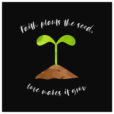 Faith Plants The Seed, Love Makes It Grow Canvas