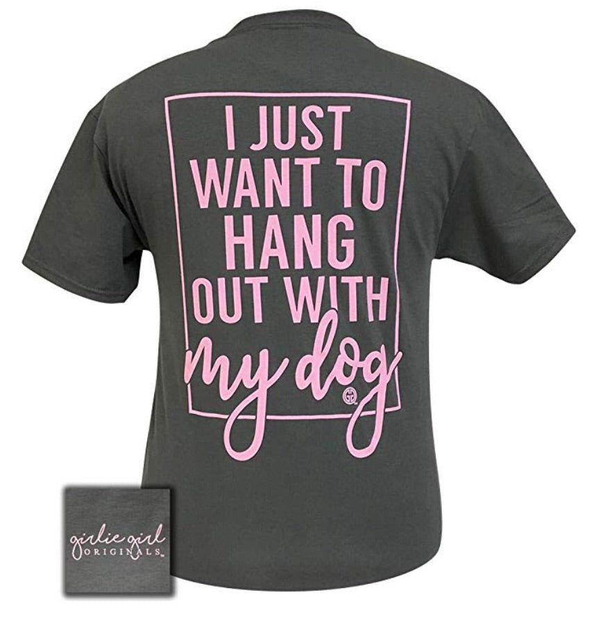 Girlie Girl Originals ~ I just want to hang with my dog