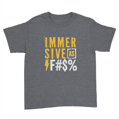 Immersive as F#$% - Kids Youth T-Shirt Dark Heather