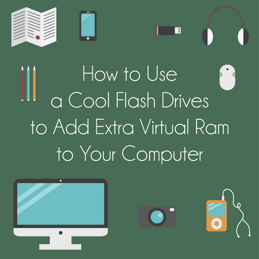 How to Use a Cool Flash Drives to Add Extra Virtual Ram to Your Computer
