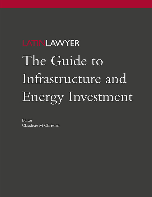Latin Lawyer Guide to Infrastructure and Energy Investment, 1st Edition