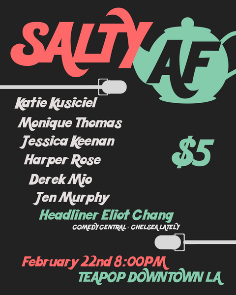 DTLA SALTY AF Comedy Show February 22nd