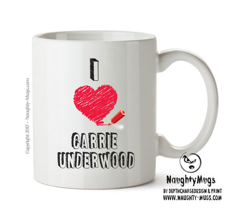 I Love CARRIE UNDERWOOD Celebrity Mug Gift Office Mug Funny Humour