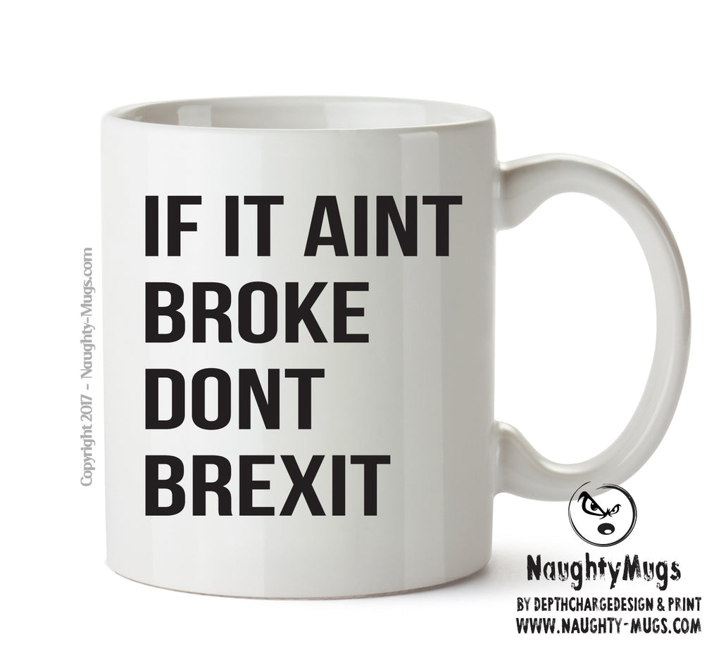 If It Aint Broke Dont Brexit- Adult Mug