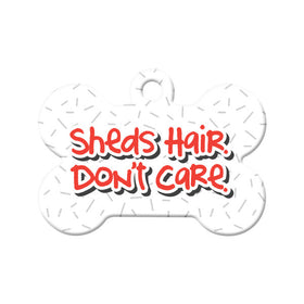 Sheds Hair. Don't Care. Bone Pet ID Tag