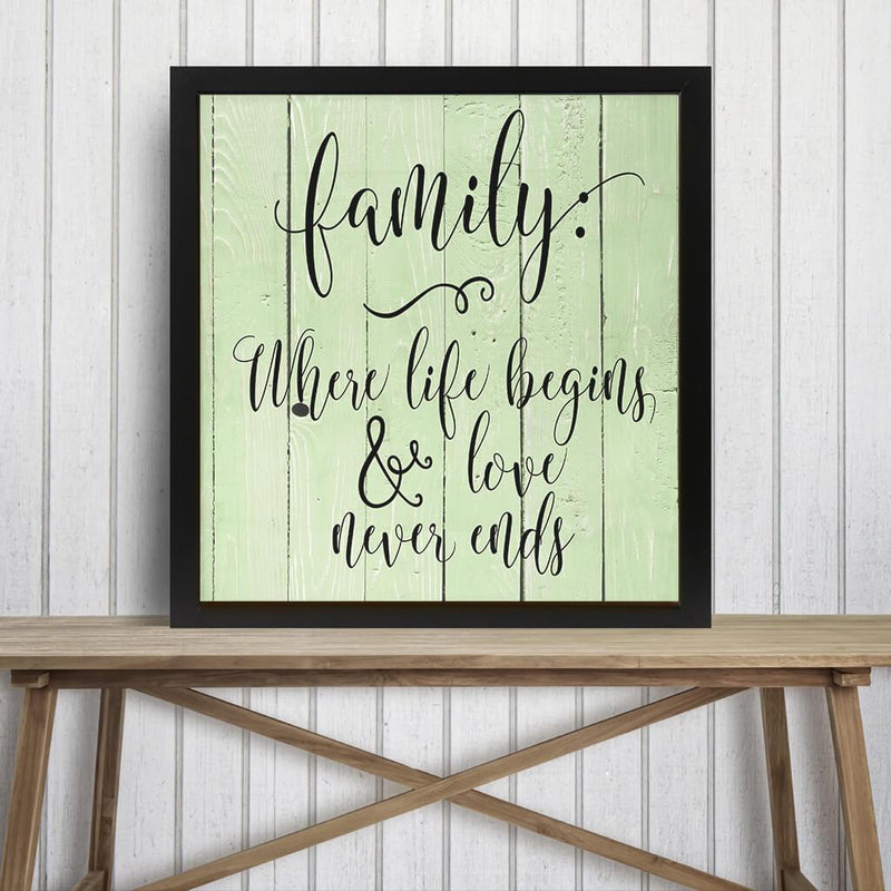 FAMILY WHERE LIFE BEGINS AND LOVE NEVER ENDS DECORATIVE SIGN